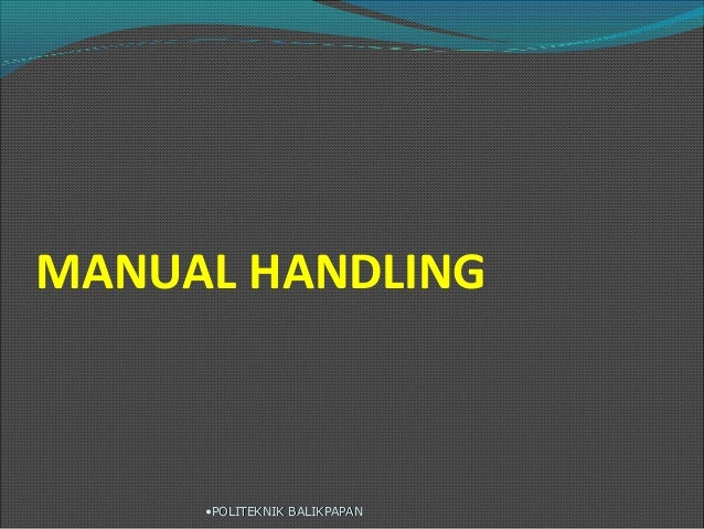 MANUAL HANDLING  •POLITEKNIK BALIKPAPAN