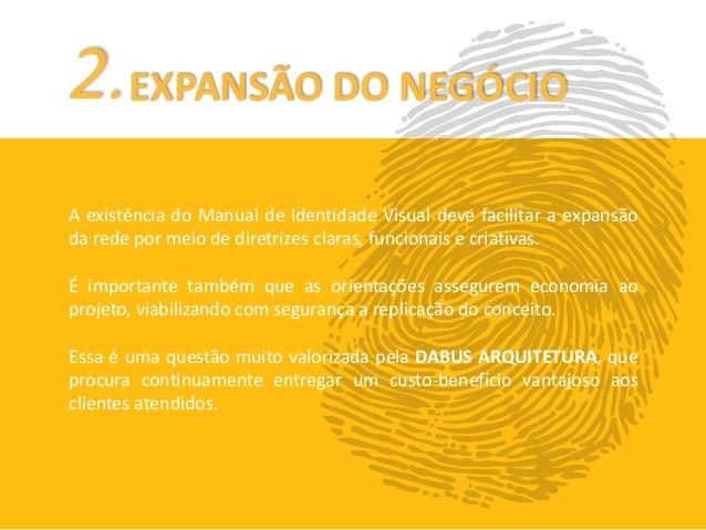 2.EXPANSÃO DO NEGÓCIO  A existência do Manual de Identidade Visual deve facilitar a expansão  da rede por meio de diretriz...