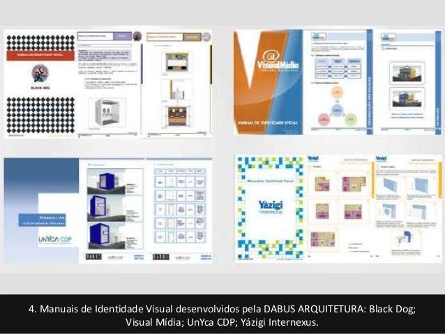 4. Manuais de Identidade Visual desenvolvidos pela DABUS ARQUITETURA: Black Dog;  Visual Mídia; UnYca CDP; Yázigi Internex...