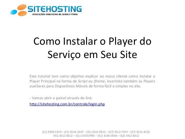 Como Instalar o Player do Serviço em Seu Site Este tutorial tem como objetivo explicar ao nosso cliente como instalar o Pl...