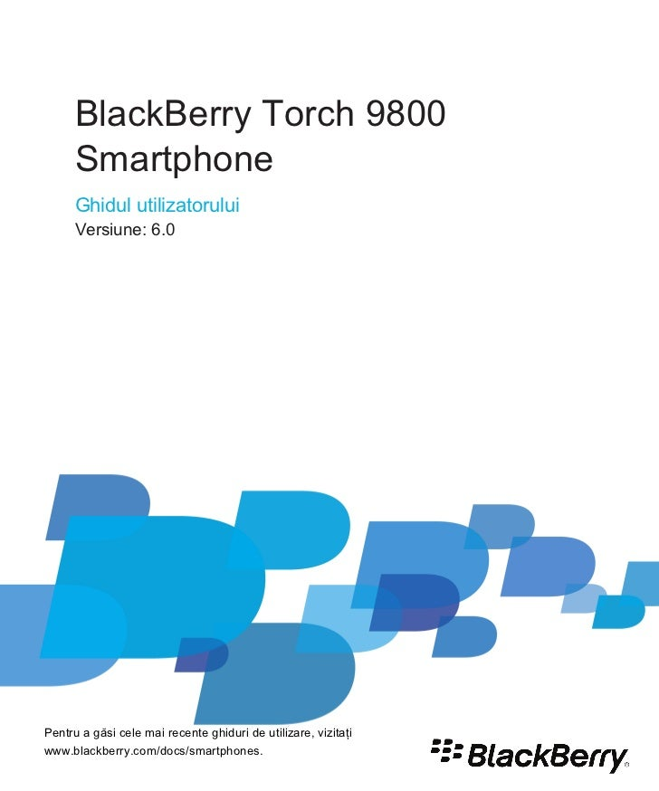 BlackBerry Torch 9800      Smartphone      Ghidul utilizatorului      Versiune: 6.0Pentru a găsi cele mai recente ghiduri ...
