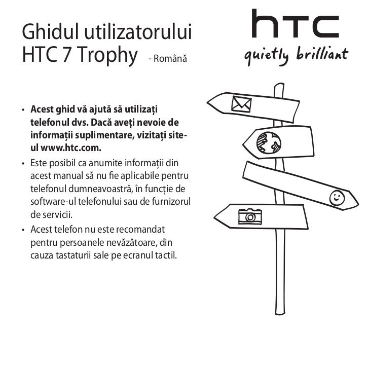 Ghidul utilizatoruluiHTC 7           - Română• Acest ghid vă ajută să utilizaţi   telefonul dvs. Dacă aveţi nevoie de   i...