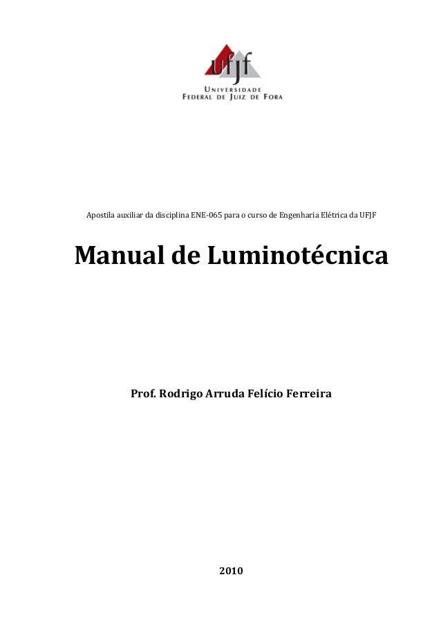 Apostila auxiliar da disciplina ENE-065 para o curso de Engenharia Elétrica da UFJF Manual de Luminotécnica Prof. Rodrigo ...