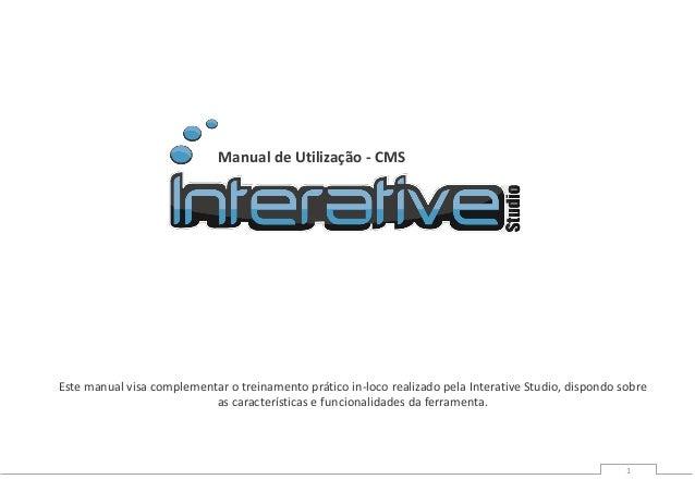 Manual de Utilização - CMSEste manual visa complementar o treinamento prático in-loco realizado pela Interative Studio, di...