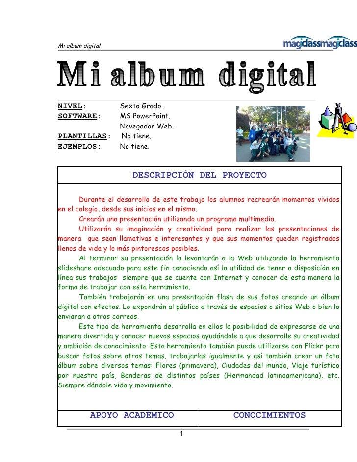 Mi album digital     NIVEL:             Sexto Grado. SOFTWARE:          MS PowerPoint.                    Navegador Web. P...