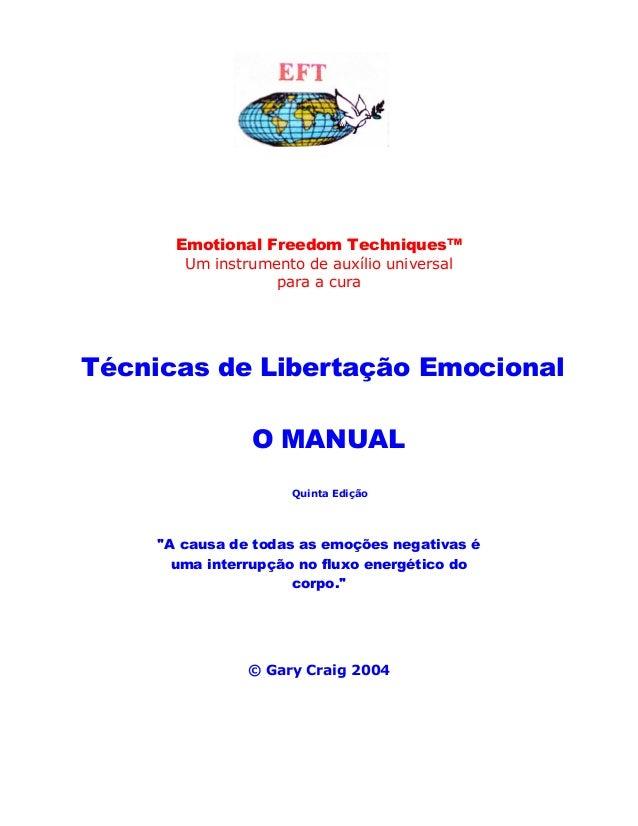 Emotional Freedom Techniques™ Um instrumento de auxílio universal para a cura Técnicas de Libertação Emocional O MANUAL Qu...