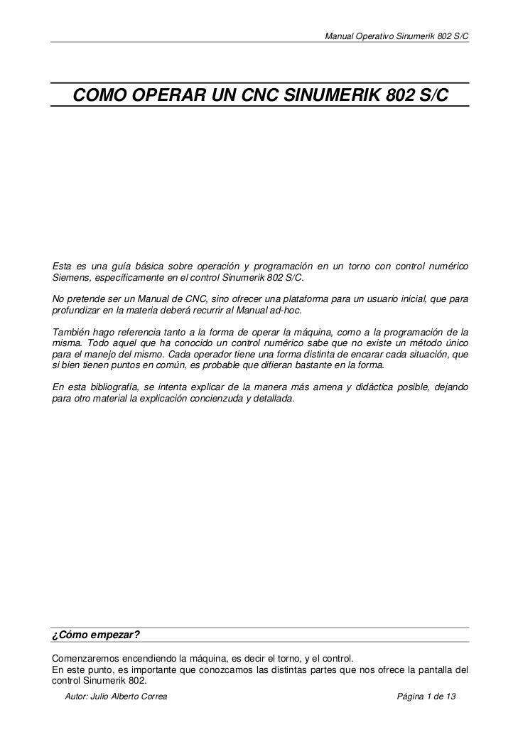 Manual Operativo Sinumerik 802 S/C    COMO OPERAR UN CNC SINUMERIK 802 S/CEsta es una guía básica sobre operación y progra...