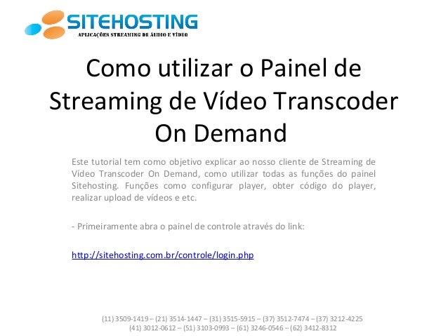 Como utilizar o Painel de Streaming de Vídeo Transcoder On Demand Este tutorial tem como objetivo explicar ao nosso client...