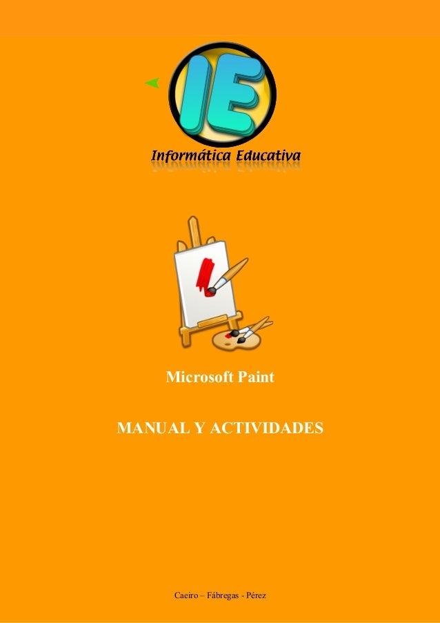 Microsoft Paint MANUAL Y ACTIVIDADES  Edublogg.wordpress.com Caeiro – Fábregas - Pérez