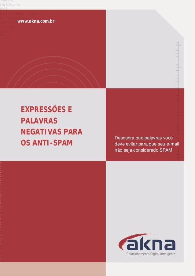 EXPRESSÕES E PALAVRAS NEGATIVAS PARA OS ANTI-SPAM www.akna.com.br Descubra que palavras você deve evitar para que seu e-ma...