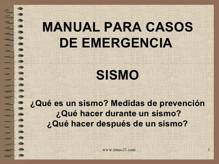 MANUAL PARA CASOS DE EMERGENCIA  SISMO ¿Qué es un sismo? Medidas de prevención  ¿Qué hacer durante un sismo? ¿Qué hacer de...