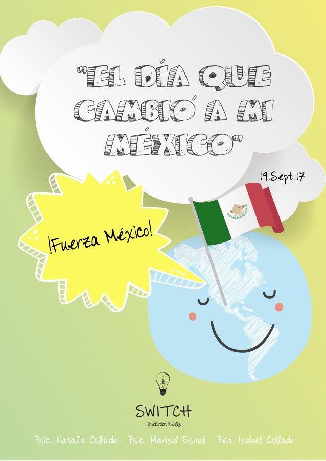 """!Fuerza México! """"EL DIA QUE CAMBIO A MI MEXICO"""" Psic. Natalia Collado · Psic. Marisol Esnal · Ped. Isabel Collado 19.Sept...."""