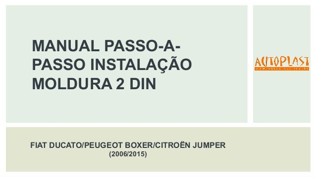 MANUAL PASSO-A- PASSO INSTALAÇÃO MOLDURA 2 DIN FIAT DUCATO/PEUGEOT BOXER/CITROËN JUMPER (2006/2015)
