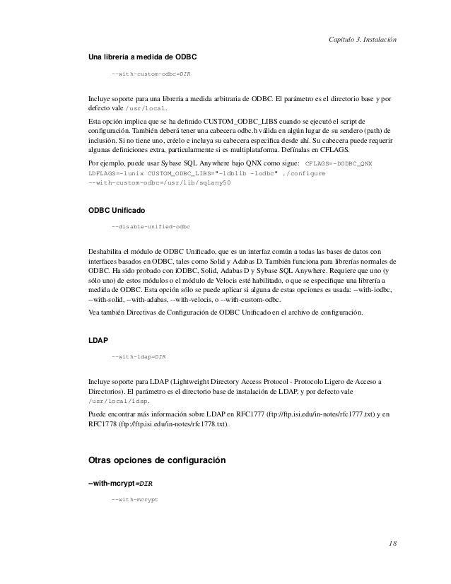 Capítulo 3. InstalaciónUna librería a medida de ODBC--with-custom-odbc=DIRIncluye soporte para una librería a medida arbit...