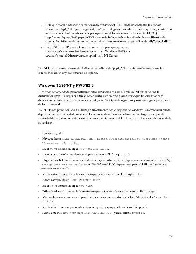 Capítulo 3. Instalación• Elija qué módulos desearía cargar cuando comience el PHP. Puede descomentar las líneas:'extension...