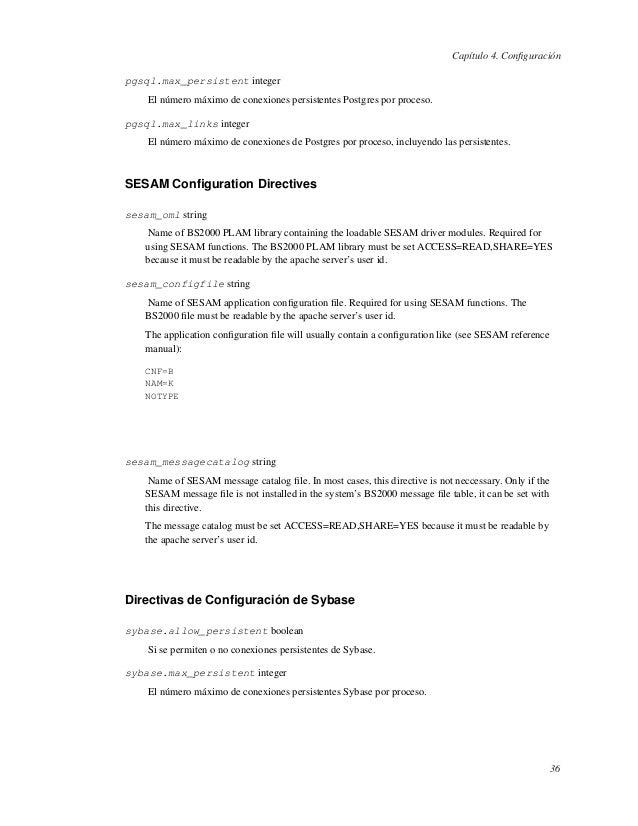 Capítulo 4. Configuraciónpgsql.max_persistent integerEl número máximo de conexiones persistentes Postgres por proceso.pgsql...