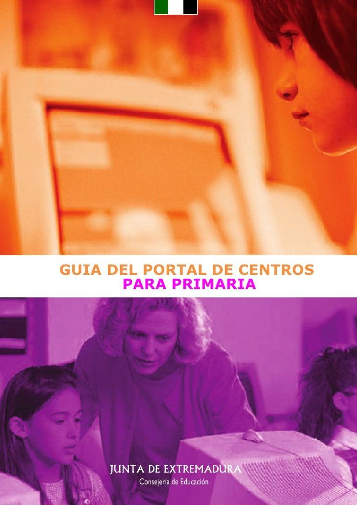 GUIA DEL PORTAL DE CENTROS       PARA PRIMARIA          JUNTA DE EXTREMADURA          Consejería de Educación