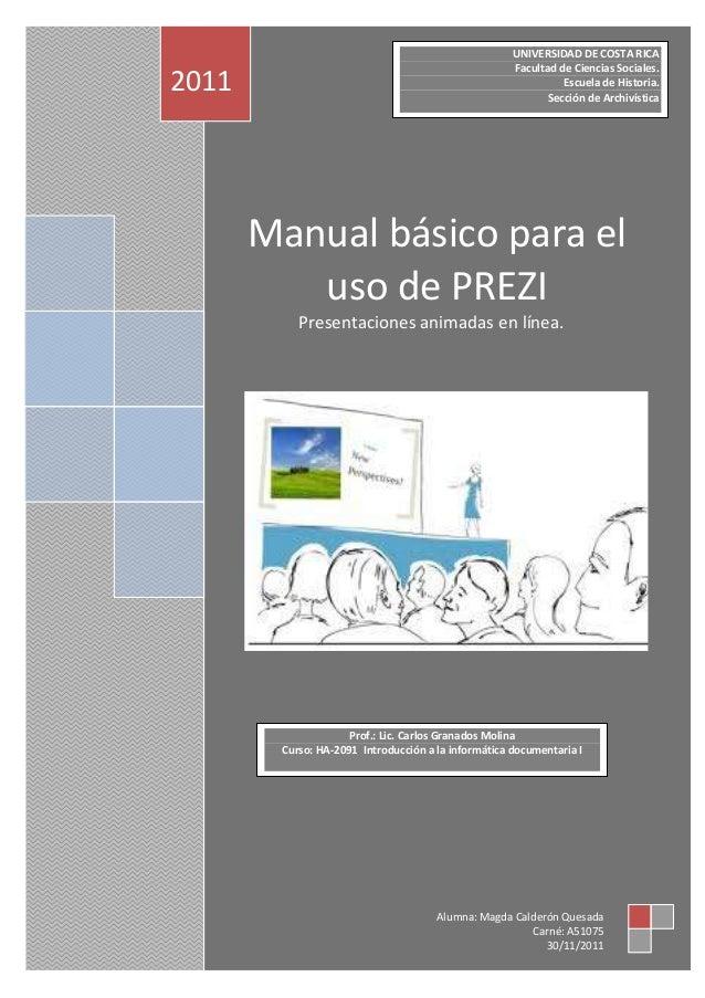 Manual básico para eluso de PREZIPresentaciones animadas en línea.2011Alumna: Magda Calderón QuesadaCarné: A5107530/11/201...
