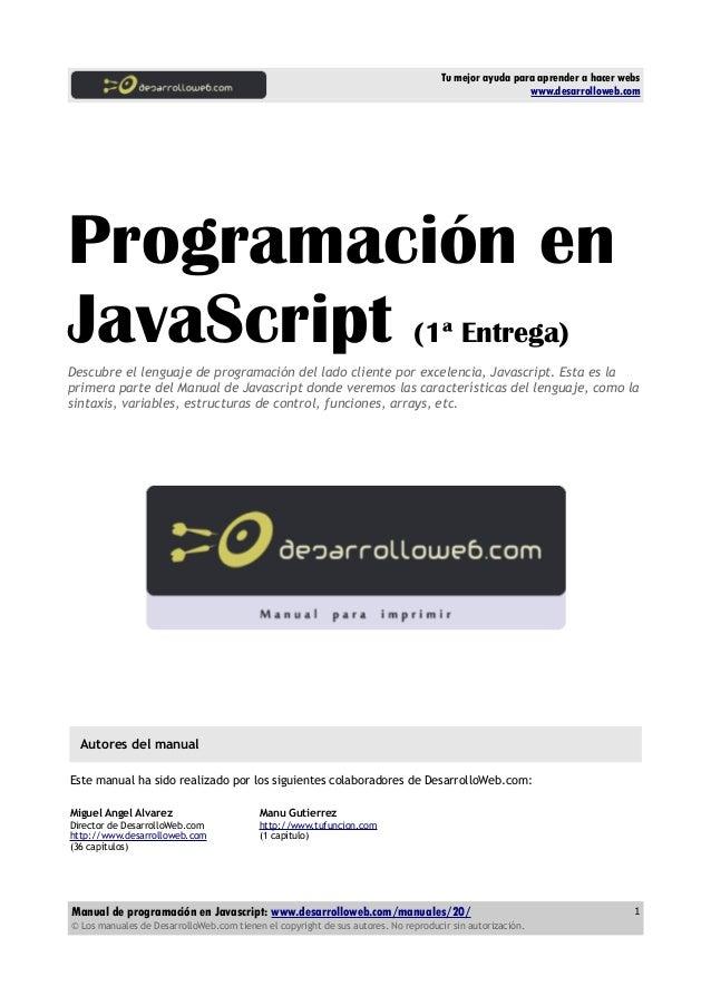Tu mejor ayuda para aprender a hacer webs www.desarrolloweb.com Programación en JavaScript (1ª Entrega) Descubre el lengua...