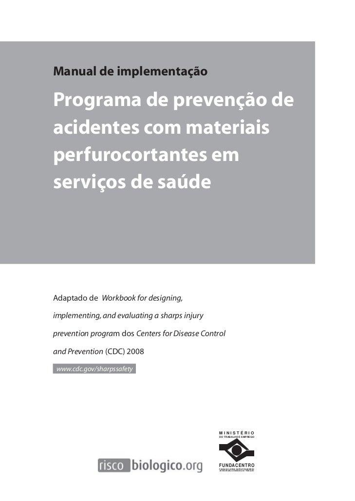 Manual de implementaçãoPrograma de prevenção deacidentes com materiaisperfurocortantes emserviços de saúdeAdaptado de Work...