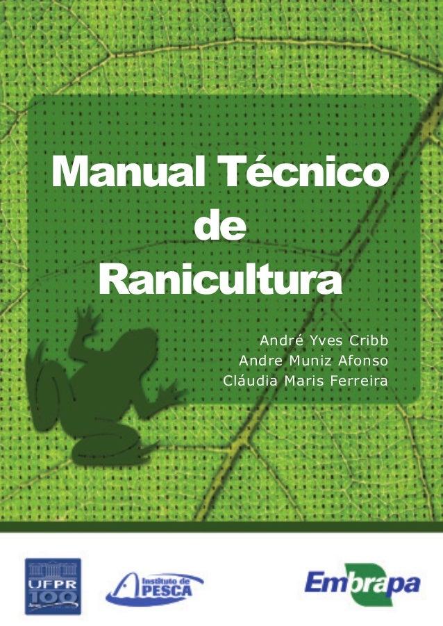 Manual Técnico de Ranicultura André Yves Cribb Andre Muniz Afonso Cláudia Maris Ferreira