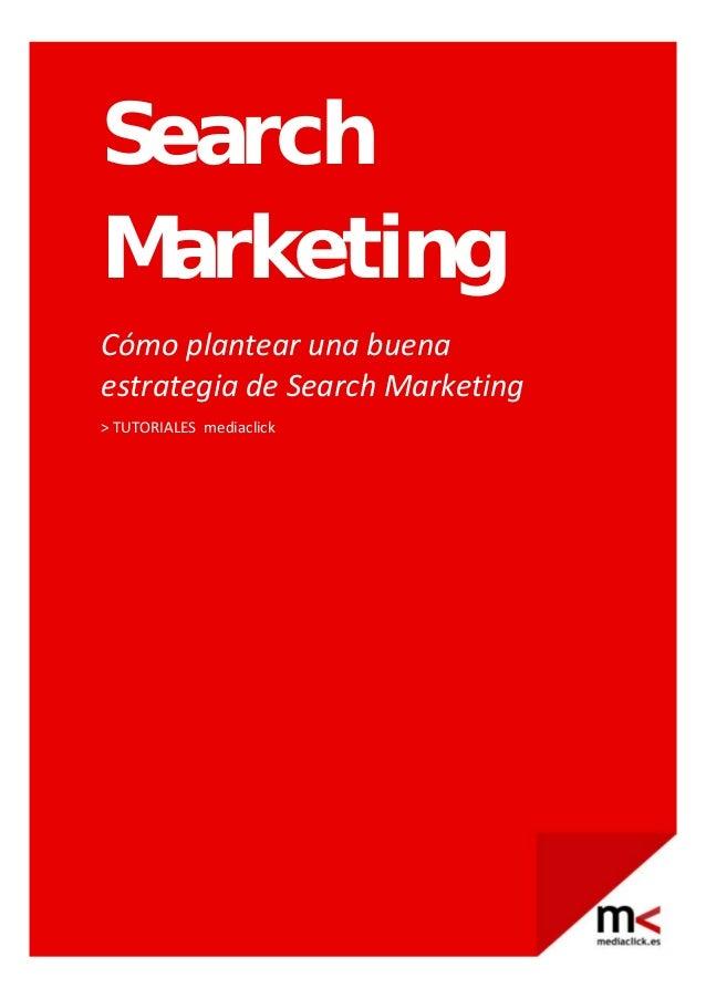 SearchMarketingCómoplantearunabuenaestrategiadeSearchMarketing>TUTORIALESmediaclick            ...