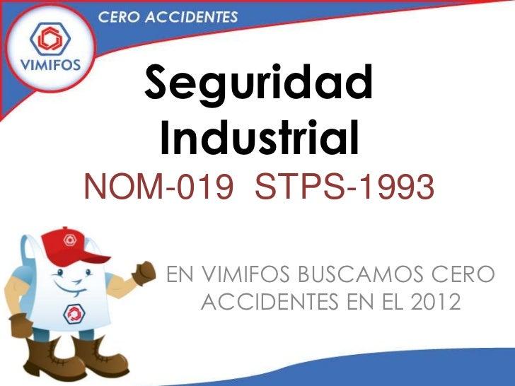 Seguridad   IndustrialNOM-019 STPS-1993   EN VIMIFOS BUSCAMOS CERO      ACCIDENTES EN EL 2012