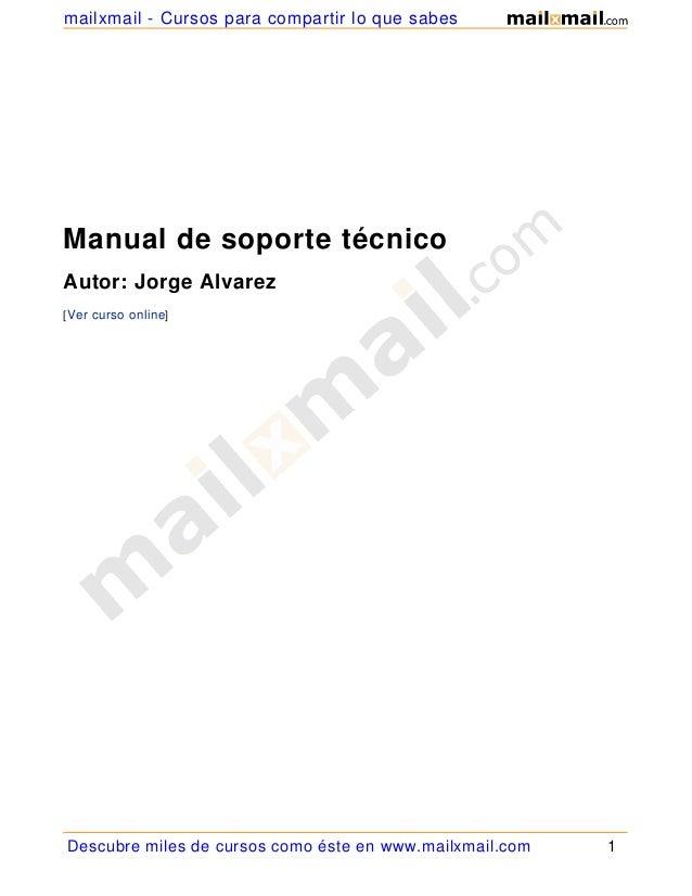Manual de soporte técnico Autor: Jorge Alvarez [Ver curso online] Descubre miles de cursos como éste en www.mailxmail.com ...