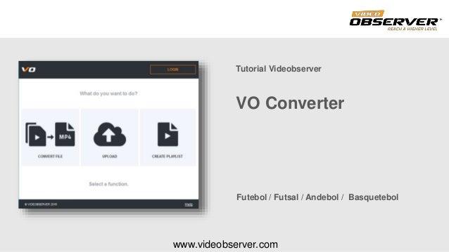 www.videobserver.com VO Converter Tutorial Videobserver Futebol / Futsal / Andebol / Basquetebol
