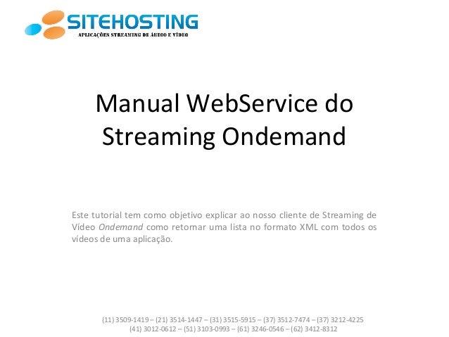 Manual WebService do Streaming Ondemand Este tutorial tem como objetivo explicar ao nosso cliente de Streaming de Vídeo On...