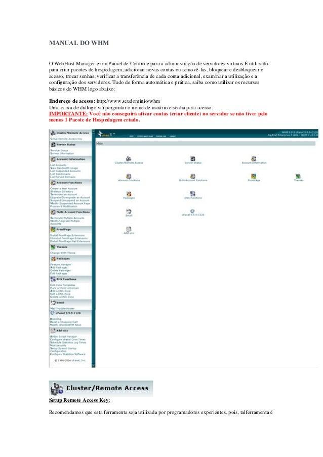MANUAL DO WHMO WebHost Manager é um Painel de Controle para a administração de servidores virtuais.É utilizadopara criar p...