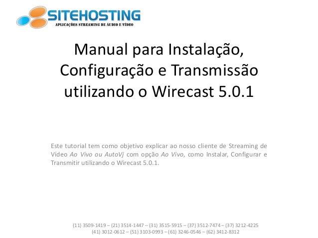 Manual para Instalação, Configuração e Transmissão utilizando o Wirecast 5.0.1 Este tutorial tem como objetivo explicar ao...