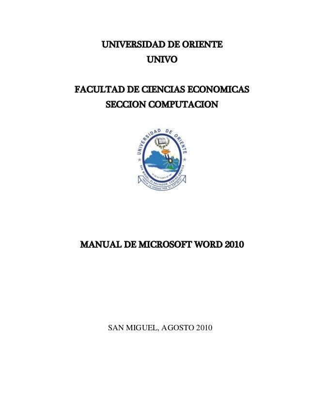 UNIVERSIDAD DE ORIENTEUNIVOFACULTAD DE CIENCIAS ECONOMICASSECCION COMPUTACIONMANUAL DE MICROSOFT WORD 2010SAN MIGUEL, AGOS...