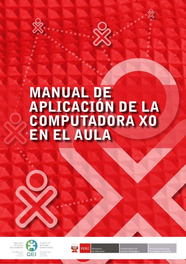 1MANUAL DE APLICACIÓN DE LA COMPUTADORA XO EN EL AULA MANUAL DE APLICACIÓN DE LA COMPUTADORA XO EN EL AULA