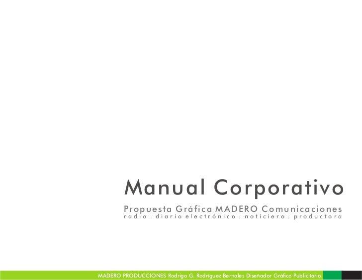 Manual Corporativo         Propuesta Gráfica MADERO Comunicaciones         radio . diario electrónico . noticiero . produc...