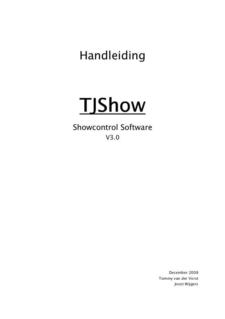 Handleiding TJShowShowcontrol Software        V3.0                           December 2008                       Tommy van...