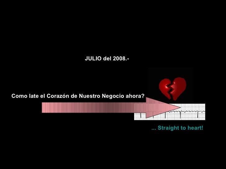 Como late el Corazón de Nuestro Negocio ahora? ... Straight to heart! JULIO del 2008.-