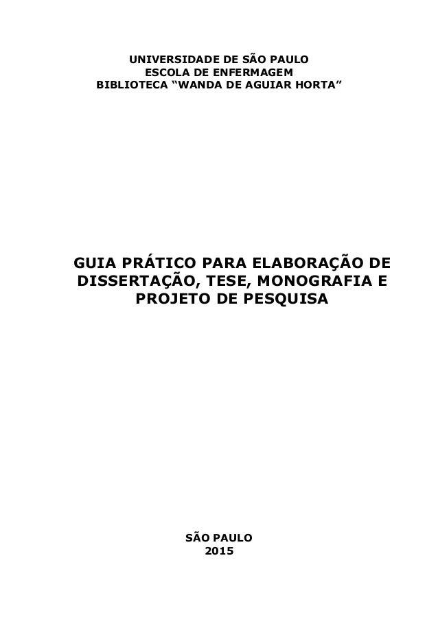 """UNIVERSIDADE DE SÃO PAULO ESCOLA DE ENFERMAGEM BIBLIOTECA """"WANDA DE AGUIAR HORTA"""" GUIA PRÁTICO PARA ELABORAÇÃO DE DISSERTA..."""