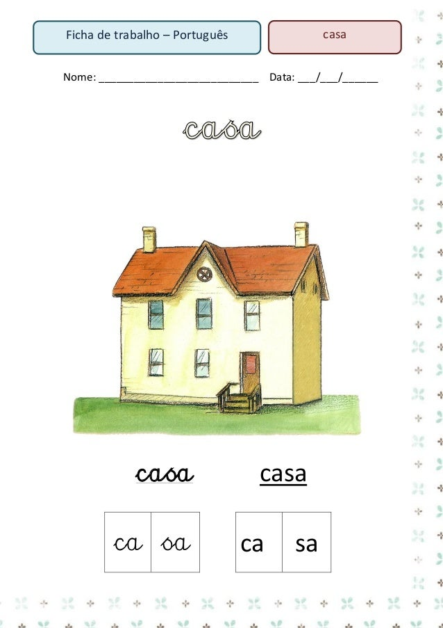 casa  Ficha de trabalho – Português  Nome: ___________________________ Data: ___/___/______ 1. Rodeia a palavra casa  cama...