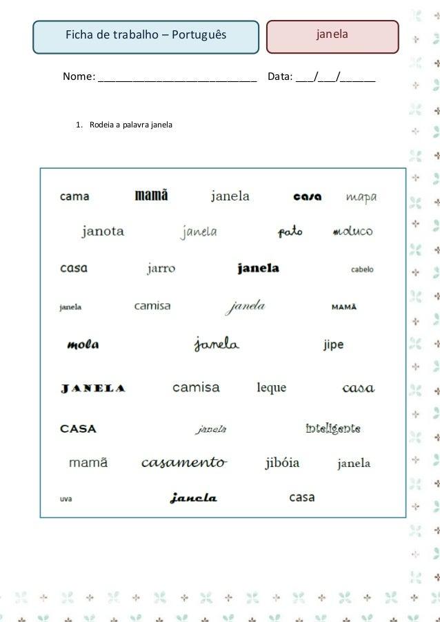 janela  Ficha de trabalho – Português  Nome: ___________________________ Data: ___/___/______ 1. Pinta a palavra janela  c...