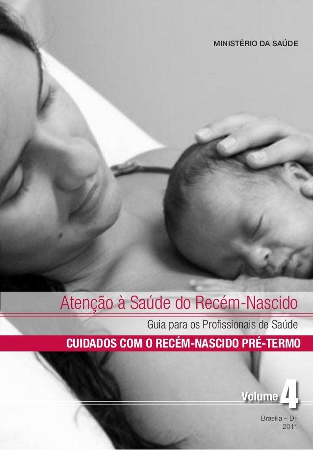 Atenção à Saúde do Recém-Nascido Guia para os Profissionais de Saúde Brasília – DF 2011 Volume CUIDADOS COM O RECÉM-NASCID...