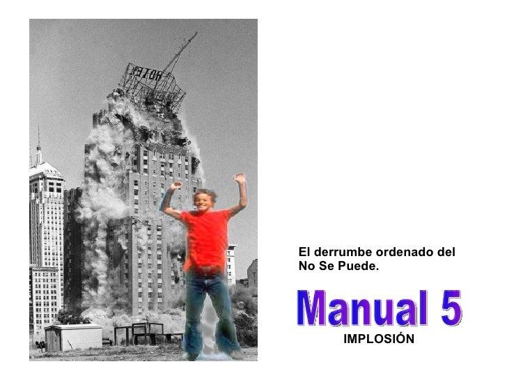 Manual 5 IMPLOSIÓN El derrumbe ordenado del No Se Puede.