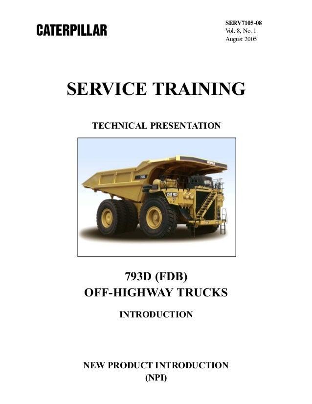 SERV7105-08 Vol. 8, No. 1 August 2005  SERVICE TRAINING TECHNICAL PRESENTATION  793D (FDB) OFF-HIGHWAY TRUCKS INTRODUCTION...