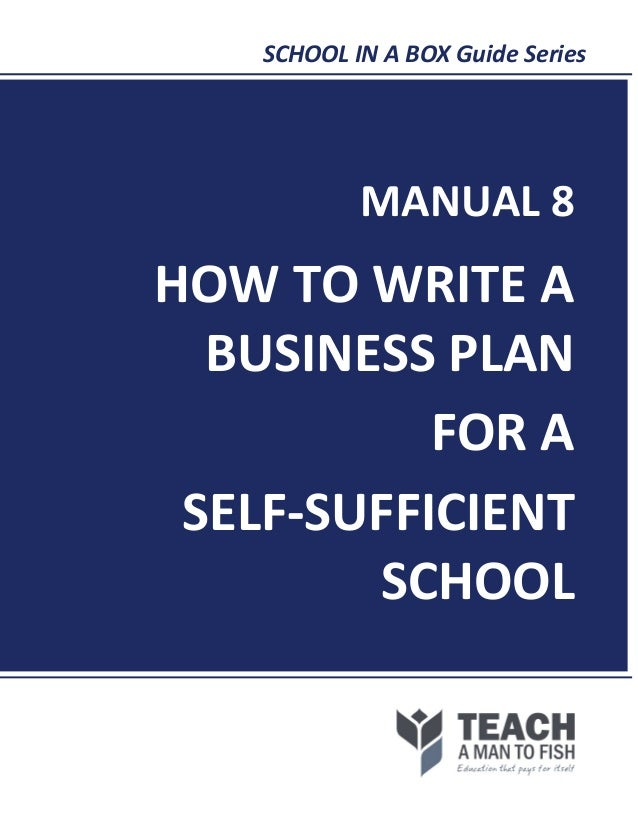 SCHOOL IN A BOX Guide SeriesMANUAL 8HOW TO WRITE ABUSINESS PLANFOR ASELF-SUFFICIENTSCHOOL