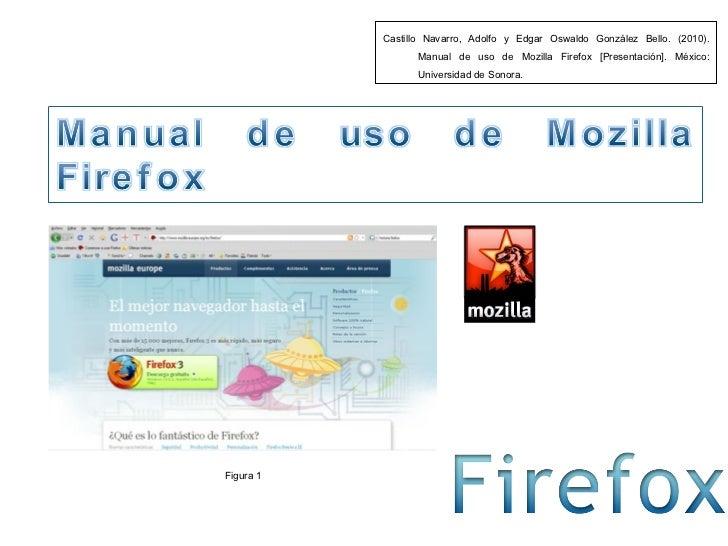 Castillo Navarro, Adolfo y Edgar Oswaldo González Bello. (2010).  Manual de uso de Mozilla Firefox  [Presentación]. México...