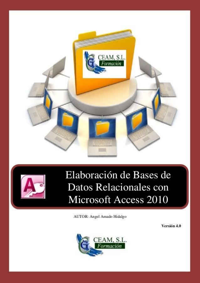 Elaboración de Bases deDatos Relacionales conMicrosoft Access 2010 AUTOR: Angel Amado Hidalgo                             ...