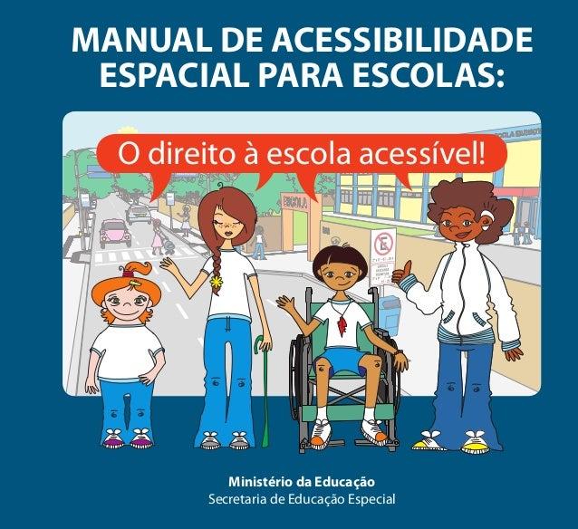 O direito à escola acessível! MANUAL DE ACESSIBILIDADE ESPACIAL PARA ESCOLAS: Ministério da Educação Secretaria de Educaçã...