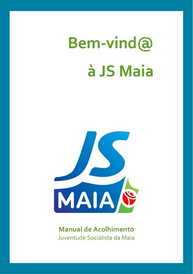 Bem-vind@ à JS Maia Manual de Acolhimento Juventude Socialista da Maia