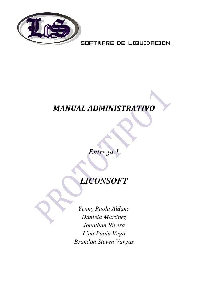 Software de LiquidacionMANUAL ADMINISTRATIVO         Entrega 1      LICONSOFT     Yenny Paola Aldana      Daniela Martínez...