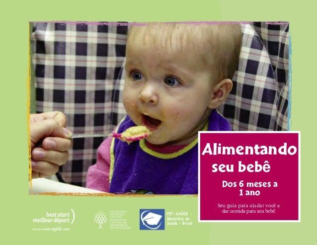 Alimentando seu bebê Dos 6 meses a 1 ano Seu guia para ajudar você a dar comida para seu bebêPET-SAÚDE - Ministério da Saú...